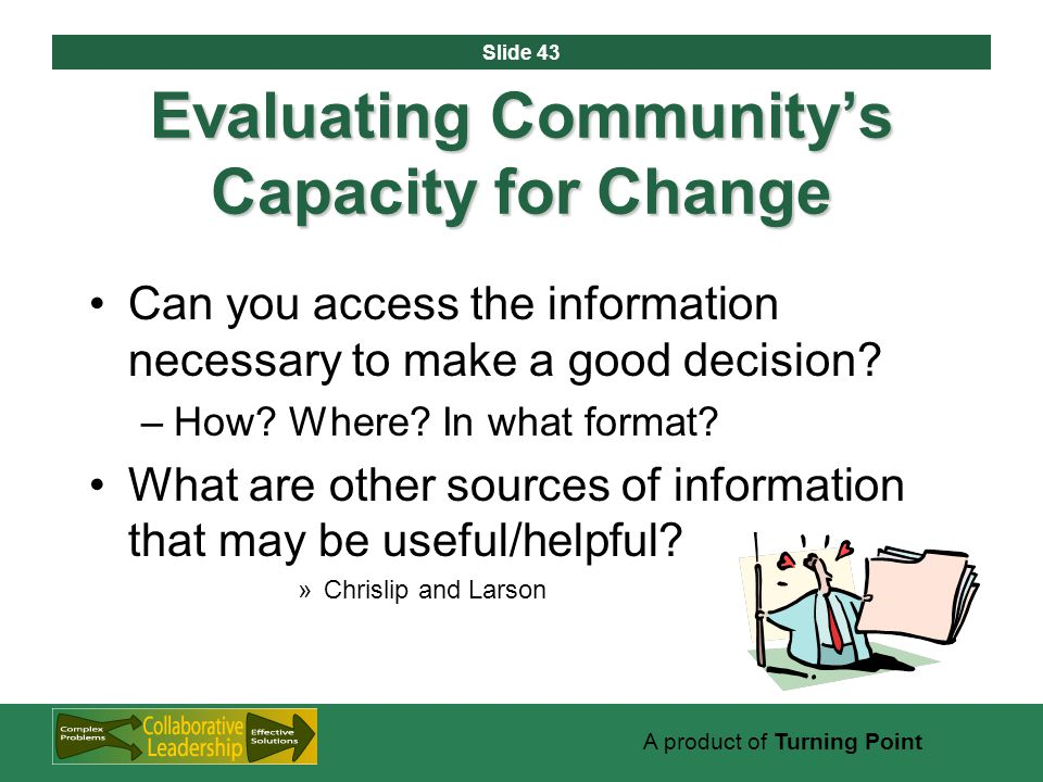 Slide 43 A product of Turning Point Evaluating Community's Capacity for Change Can you access the information necessary to make a good decision.