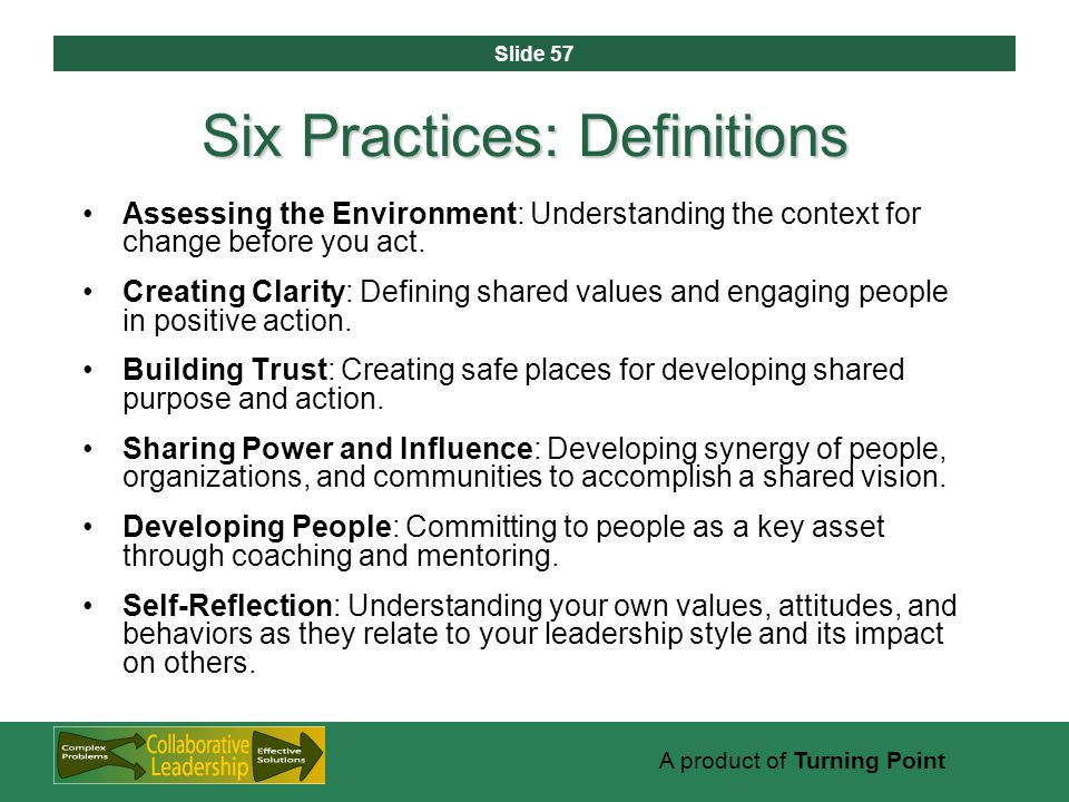 Slide 57 A product of Turning Point Six Practices: Definitions Assessing the Environment: Understanding the context for change before you act.