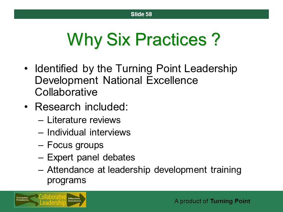 Slide 58 A product of Turning Point Why Six Practices .