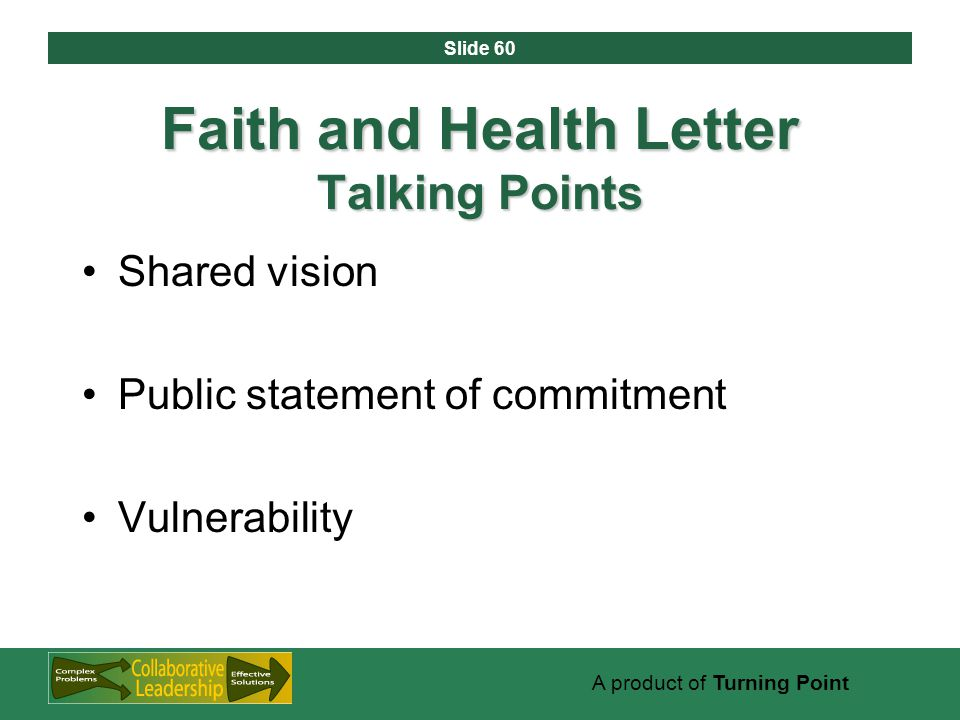 Slide 60 A product of Turning Point Faith and Health Letter Talking Points Shared vision Public statement of commitment Vulnerability