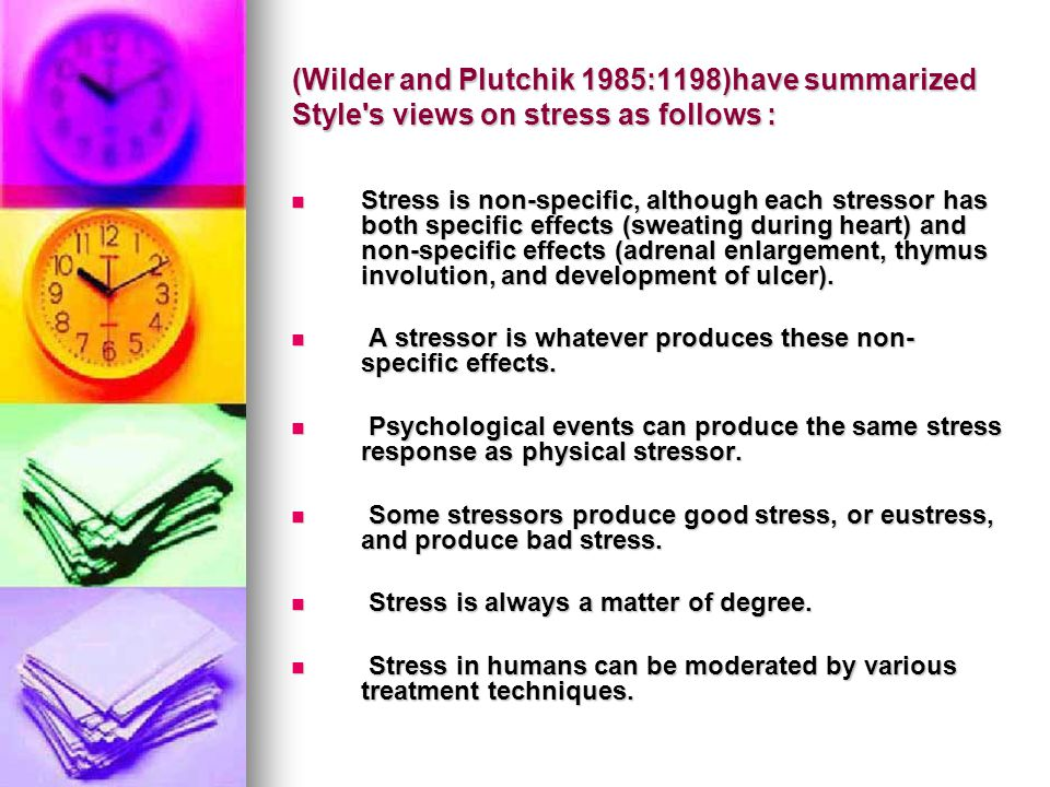 (Wilder and Plutchik 1985:1198)have summarized Style's views on stress as follows : Stress is non-specific, although each stressor has both specific e