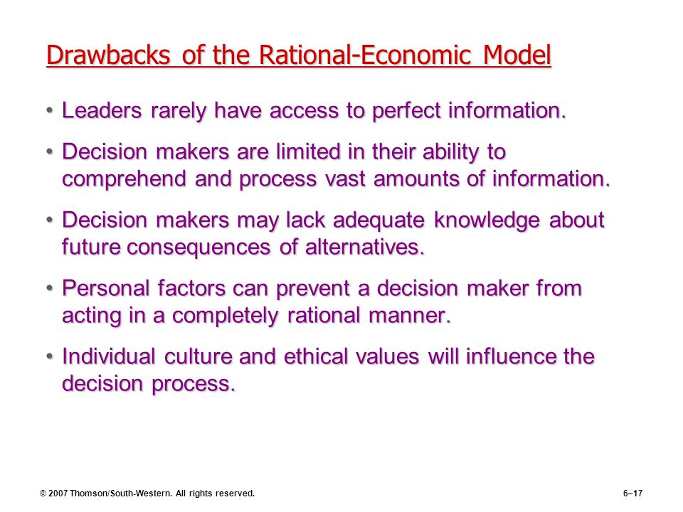 © 2007 Thomson/South-Western. All rights reserved.6–17 Drawbacks of the Rational-Economic Model Leaders rarely have access to perfect information.Lead