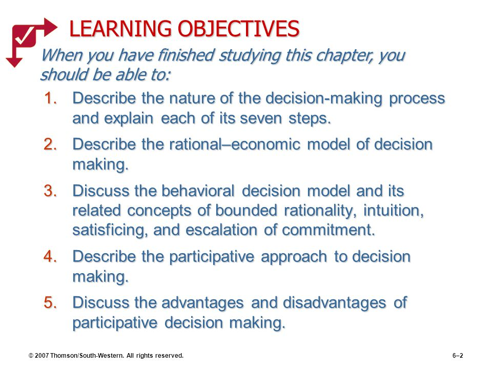 © 2007 Thomson/South-Western. All rights reserved.6–2 1.Describe the nature of the decision-making process and explain each of its seven steps. 2.Desc