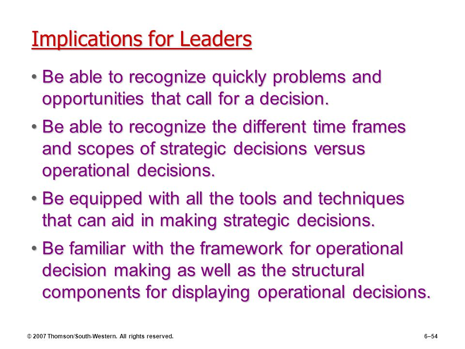 © 2007 Thomson/South-Western. All rights reserved.6–54 Implications for Leaders Be able to recognize quickly problems and opportunities that call for