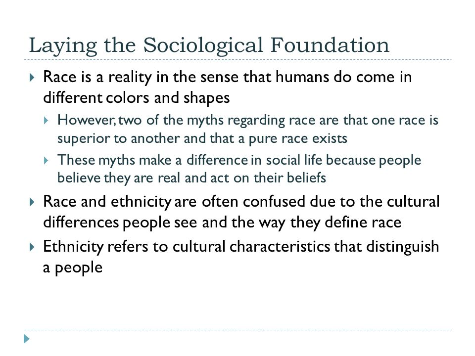 Laying the Sociological Foundation  Minority groups are people singled out for unequal treatment  They regard themselves as objects of collective discrimination  The shared characteristics of minorities worldwide are:  Physical or cultural traits that distinguish them are held in low esteem by the dominant group, which treats them unequally  They tend to marry within their own group  They tend to feel strong group solidarity