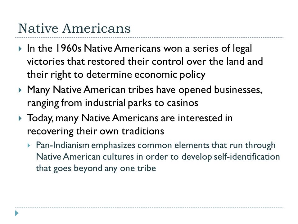 Native Americans  In the 1960s Native Americans won a series of legal victories that restored their control over the land and their right to determin