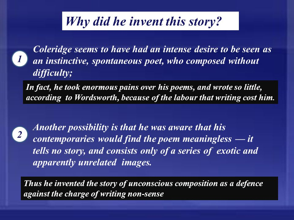 Why did he invent this story? In fact, he took enormous pains over his poems, and wrote so little, according to Wordsworth, because of the labour that