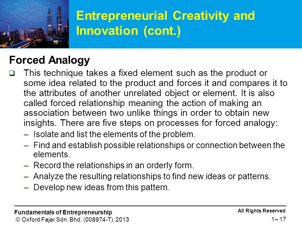 All Rights Reserved Fundamentals of Entrepreneurship © Oxford Fajar Sdn. Bhd. (008974-T), 2013 1– 17 Forced Analogy  This technique takes a fixed ele
