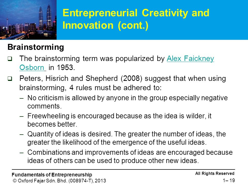 All Rights Reserved Fundamentals of Entrepreneurship © Oxford Fajar Sdn. Bhd. (008974-T), 2013 1– 19 Brainstorming  The brainstorming term was popula