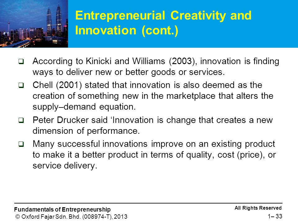 All Rights Reserved Fundamentals of Entrepreneurship © Oxford Fajar Sdn. Bhd. (008974-T), 2013 1– 33  According to Kinicki and Williams (2003), innov
