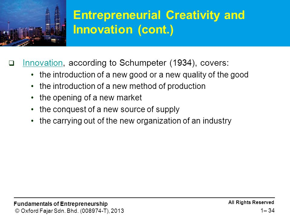 All Rights Reserved Fundamentals of Entrepreneurship © Oxford Fajar Sdn. Bhd. (008974-T), 2013 1– 34  Innovation, according to Schumpeter (1934), cov