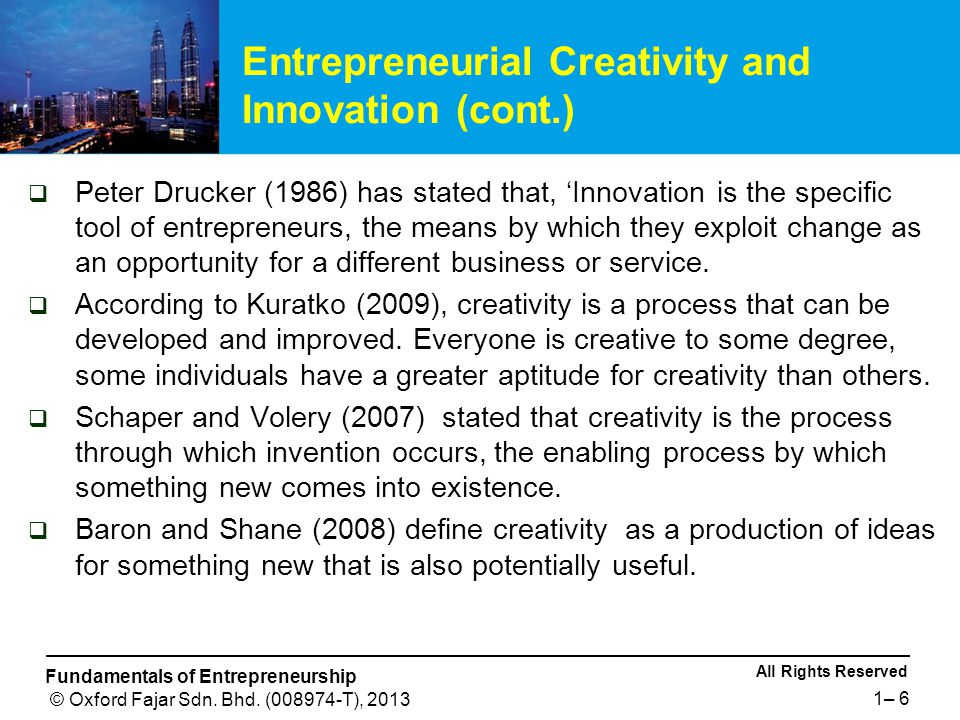 All Rights Reserved Fundamentals of Entrepreneurship © Oxford Fajar Sdn. Bhd. (008974-T), 2013 1– 6  Peter Drucker (1986) has stated that, 'Innovatio