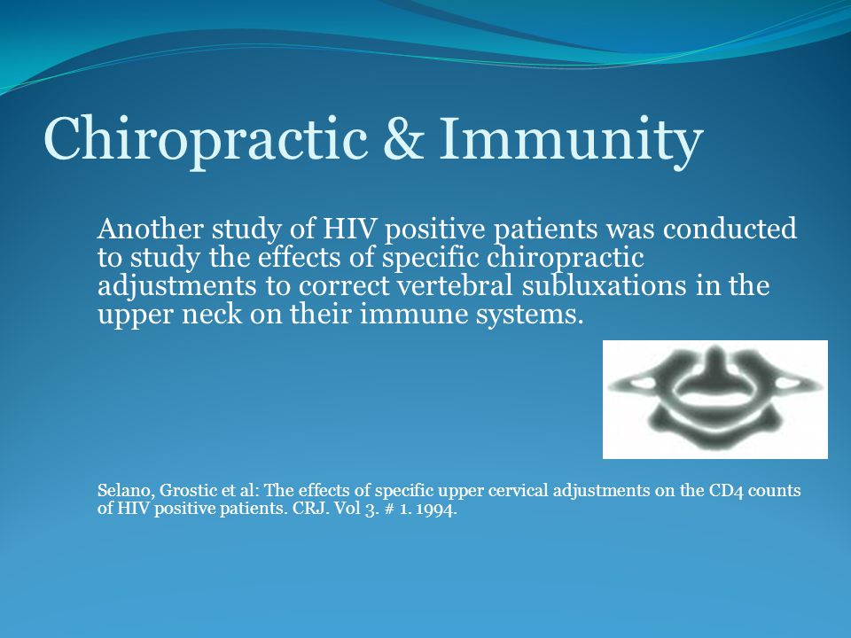 Chiropractic & Immunity Another study of HIV positive patients was conducted to study the effects of specific chiropractic adjustments to correct vertebral subluxations in the upper neck on their immune systems.