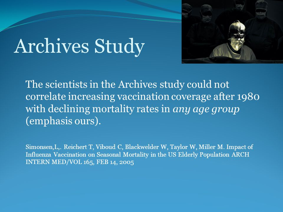 Archives Study The scientists in the Archives study could not correlate increasing vaccination coverage after 1980 with declining mortality rates in any age group (emphasis ours).