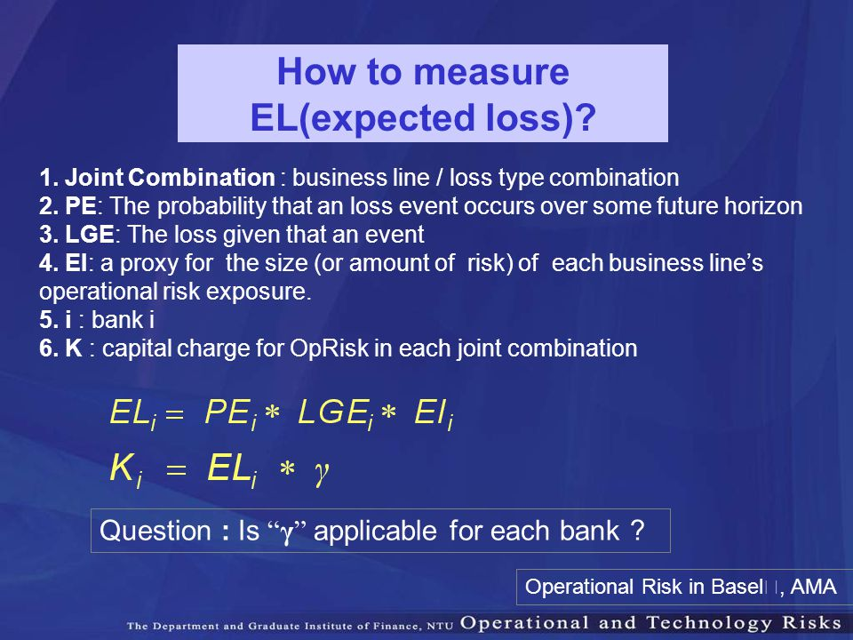 1. Joint Combination : business line / loss type combination 2. PE: The probability that an loss event occurs over some future horizon 3. LGE: The los
