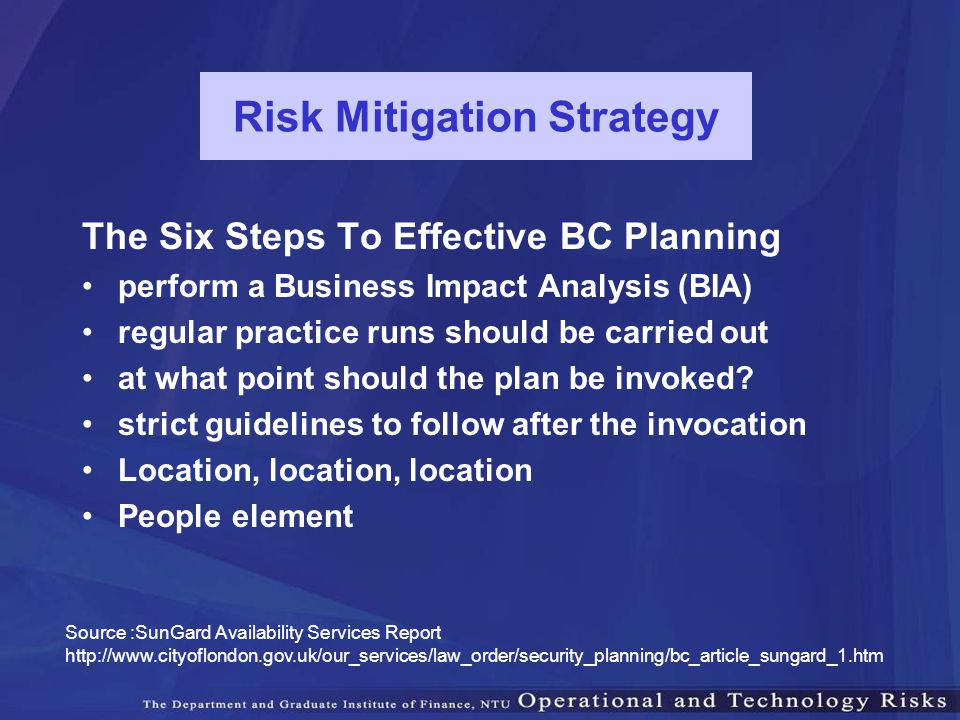 Risk Mitigation Strategy The Six Steps To Effective BC Planning perform a Business Impact Analysis (BIA) regular practice runs should be carried out a
