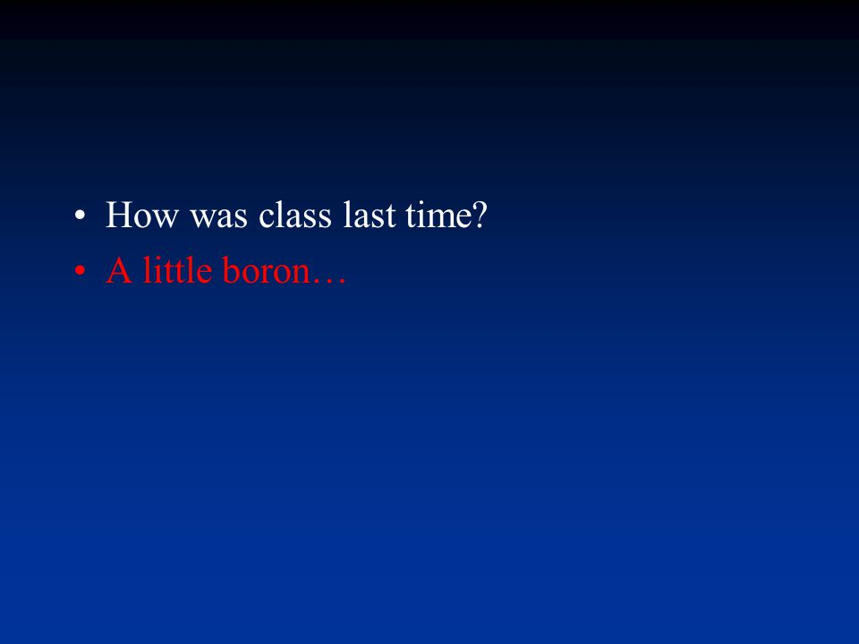How was class last time?