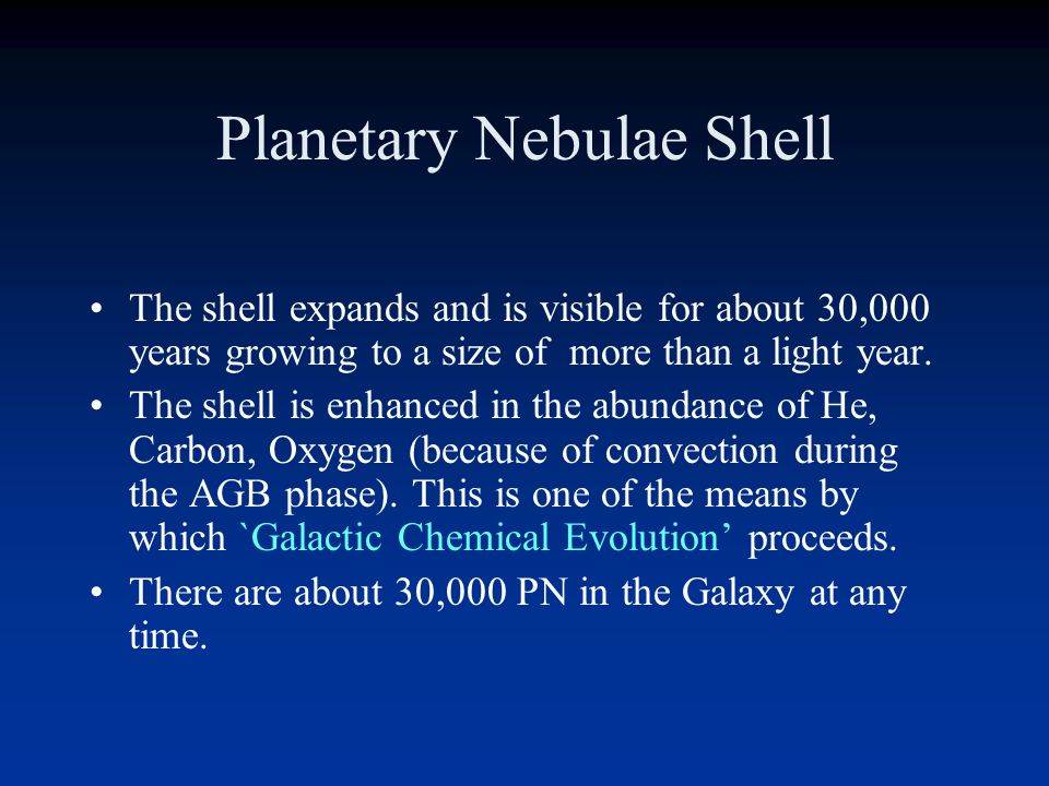 Planetary Nebulae Shells The ejection mechanism for the shell is a combination of winds from the core, photon pressure, perhaps the shell flashes and