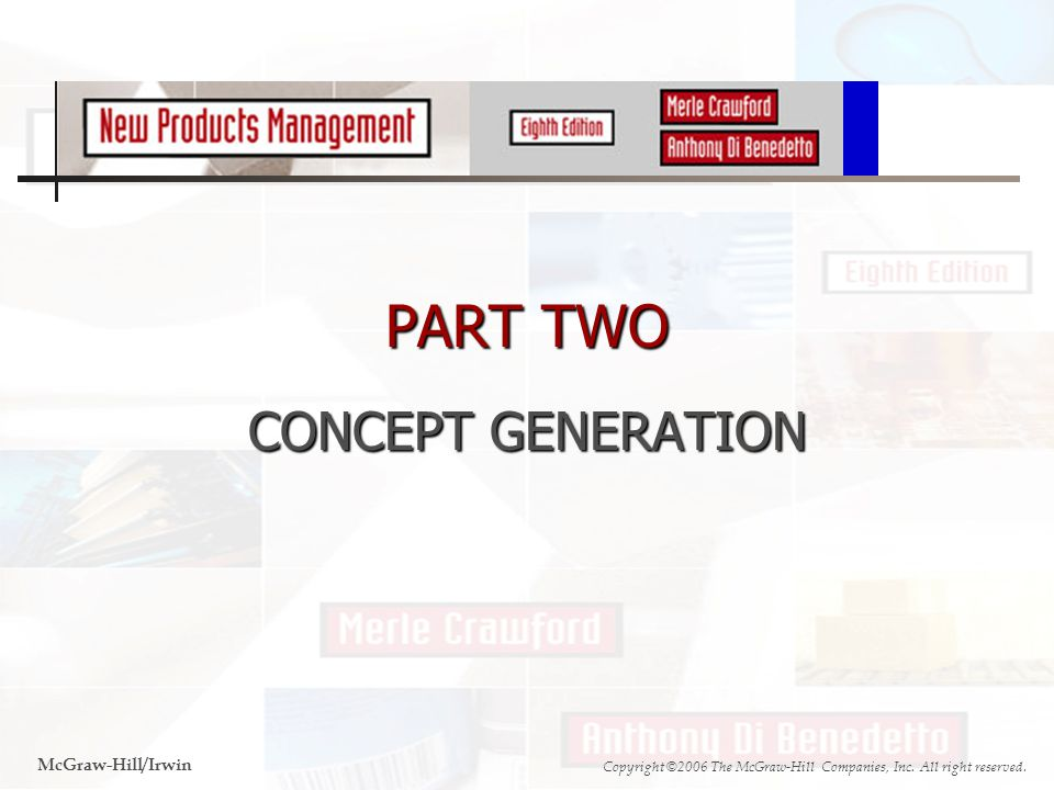 PART TWO CONCEPT GENERATION McGraw-Hill/Irwin Copyright ©2006 The McGraw-Hill Companies, Inc.