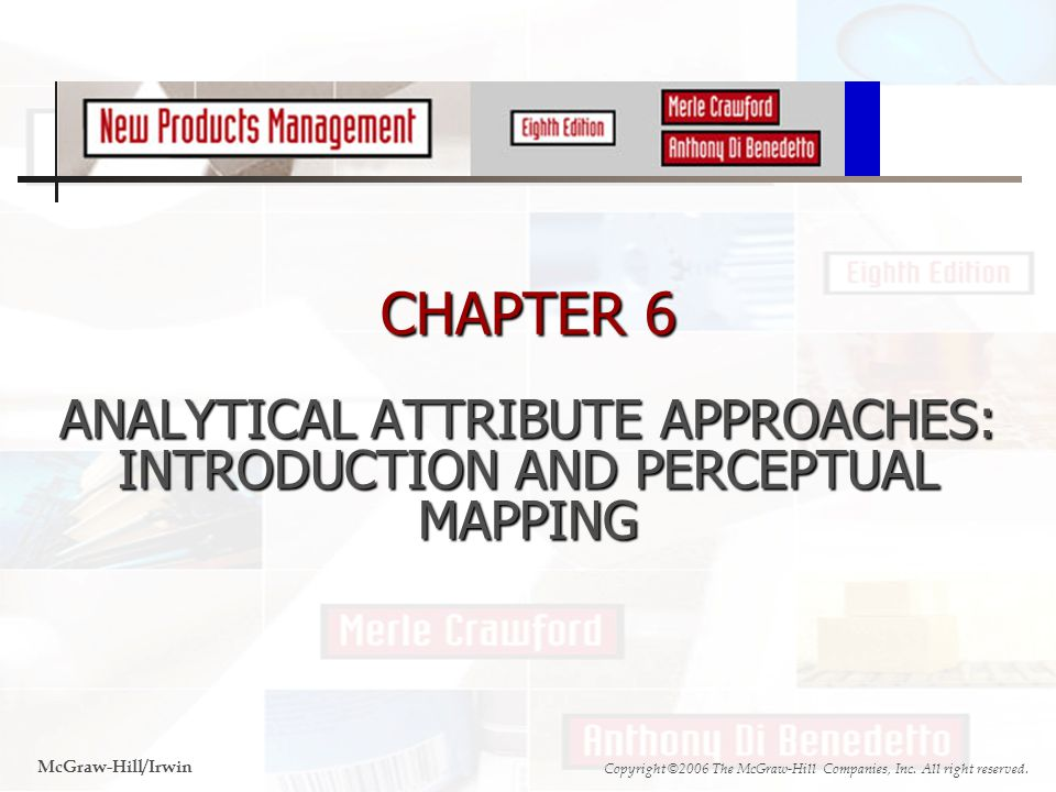 CHAPTER 6 ANALYTICAL ATTRIBUTE APPROACHES: INTRODUCTION AND PERCEPTUAL MAPPING McGraw-Hill/Irwin Copyright ©2006 The McGraw-Hill Companies, Inc.