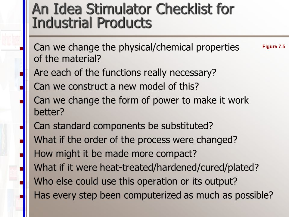 An Idea Stimulator Checklist for Industrial Products Can we change the physical/chemical properties of the material.