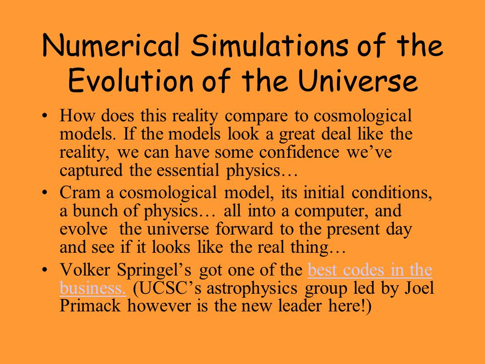 Numerical Simulations of the Evolution of the Universe How does this reality compare to cosmological models. If the models look a great deal like the