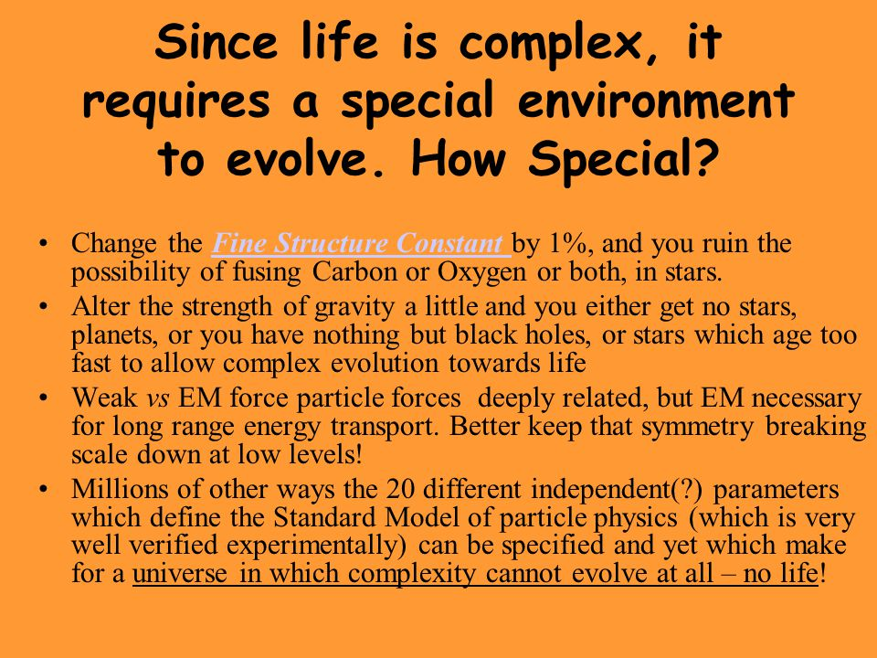 Since life is complex, it requires a special environment to evolve. How Special? Change the Fine Structure Constant by 1%, and you ruin the possibilit
