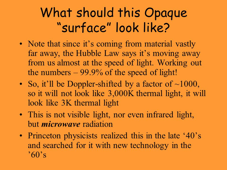 """What should this Opaque """"surface"""" look like? Note that since it's coming from material vastly far away, the Hubble Law says it's moving away from us a"""