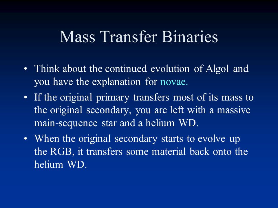 Mass Transfer in Binaries In the case of Algol, Star B transferred 2.2M o of material to Star A.