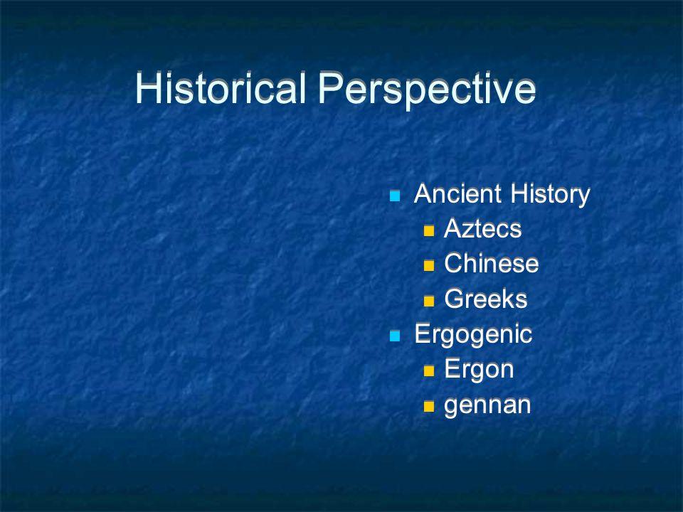Historical Perspective Ancient History Aztecs Chinese Greeks Ergogenic Ergon gennan