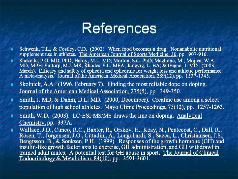 References Schwenk, T.L., & Costley, C.D. (2002). When food becomes a drug: Nonanabolic nutritional supplement use in athletes. The American Journal o