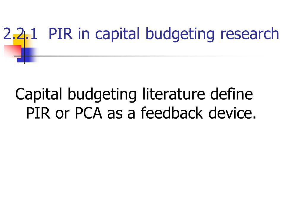 2.2.1 PIR in capital budgeting research Capital budgeting literature define PIR or PCA as a feedback device.