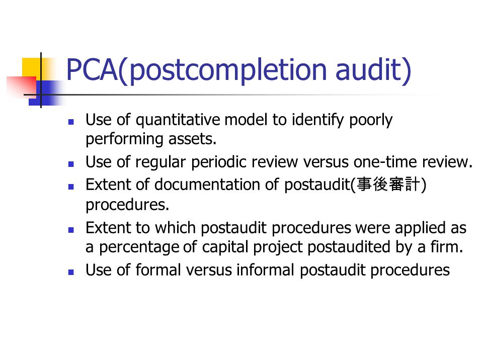 PCA(postcompletion audit) Use of quantitative model to identify poorly performing assets.