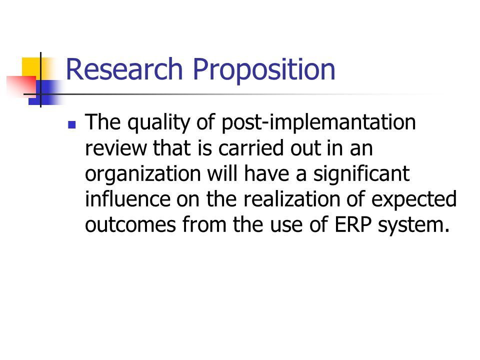 Research Proposition The quality of post-implemantation review that is carried out in an organization will have a significant influence on the realization of expected outcomes from the use of ERP system.