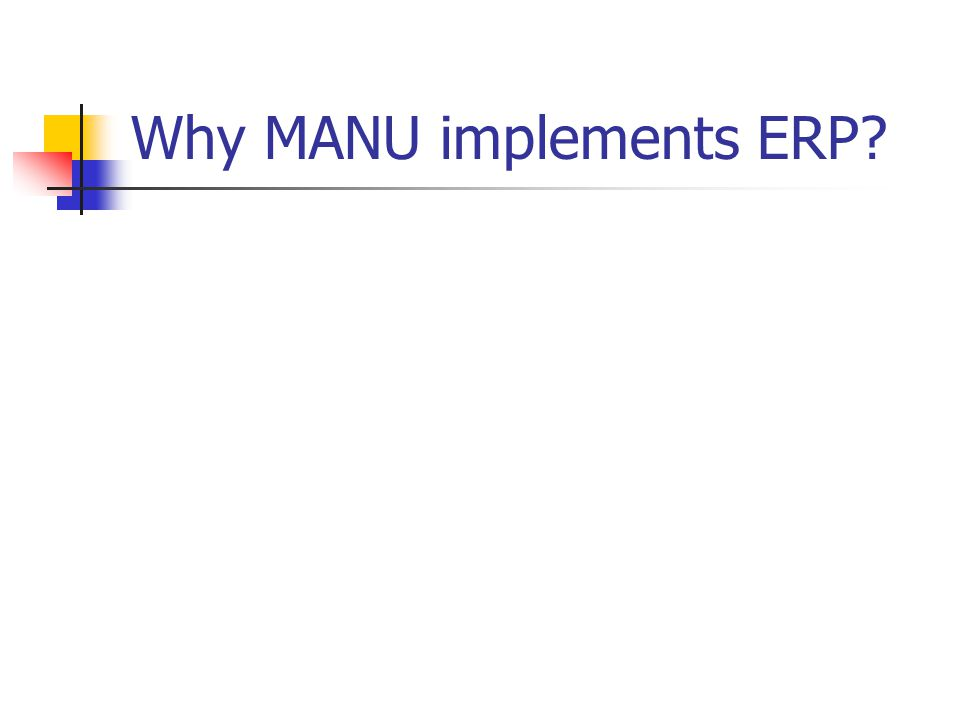 Why MANU implements ERP