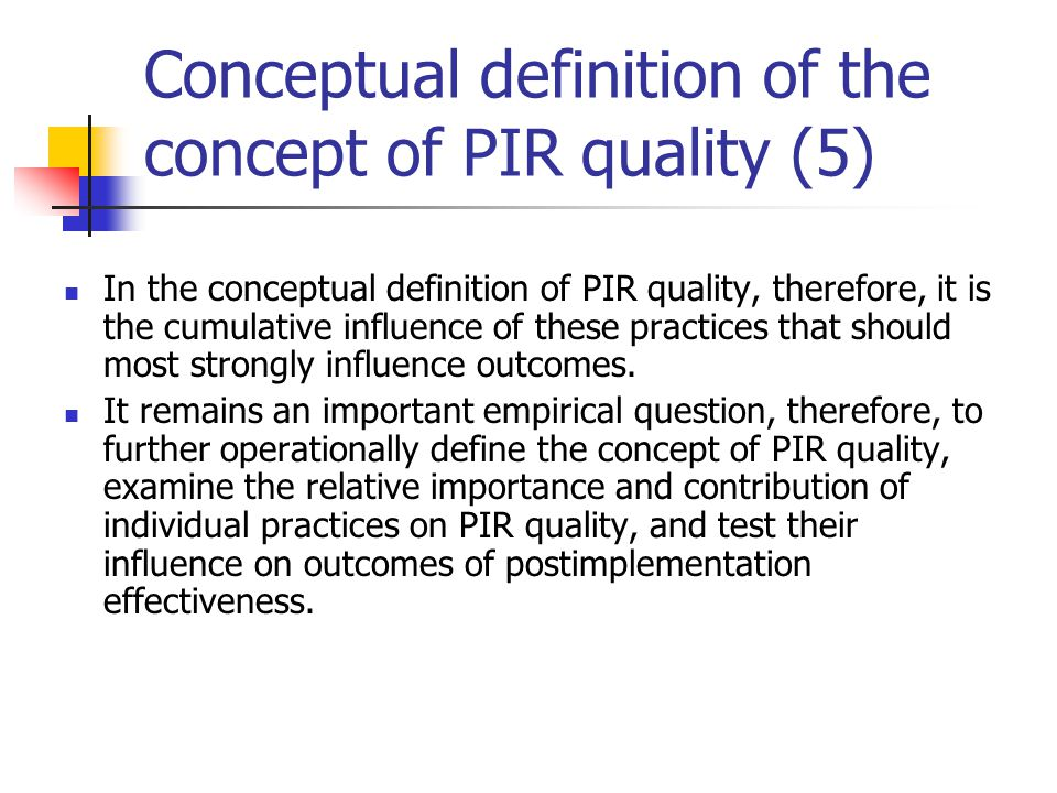 In the conceptual definition of PIR quality, therefore, it is the cumulative influence of these practices that should most strongly influence outcomes.