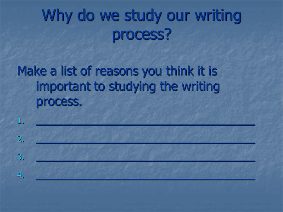 Why do we study our writing process.