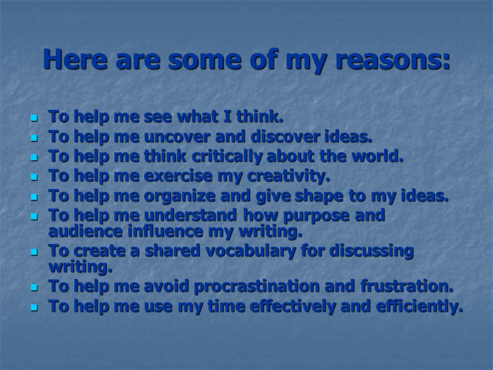 Here are some of my reasons: To help me see what I think.