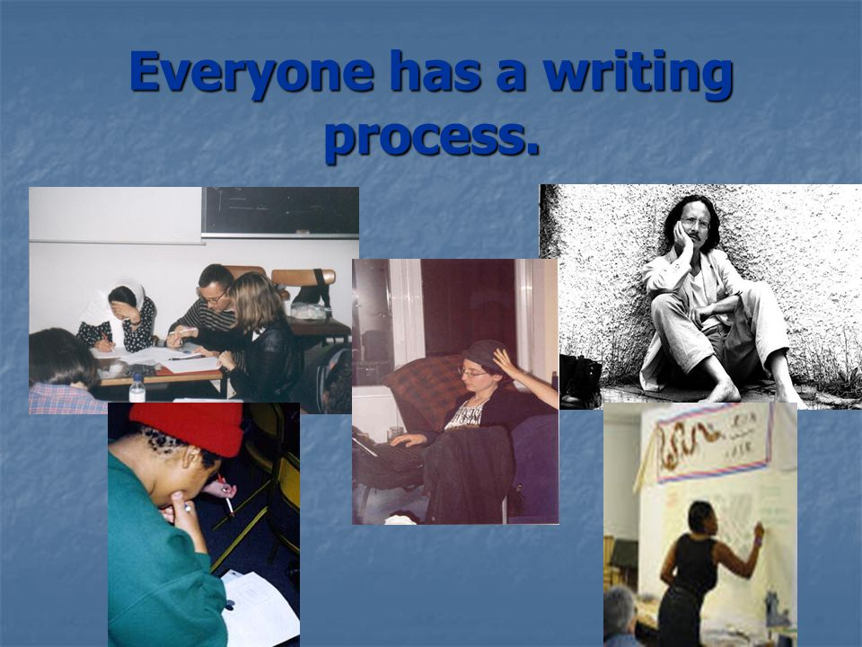 Everyone has a writing process.