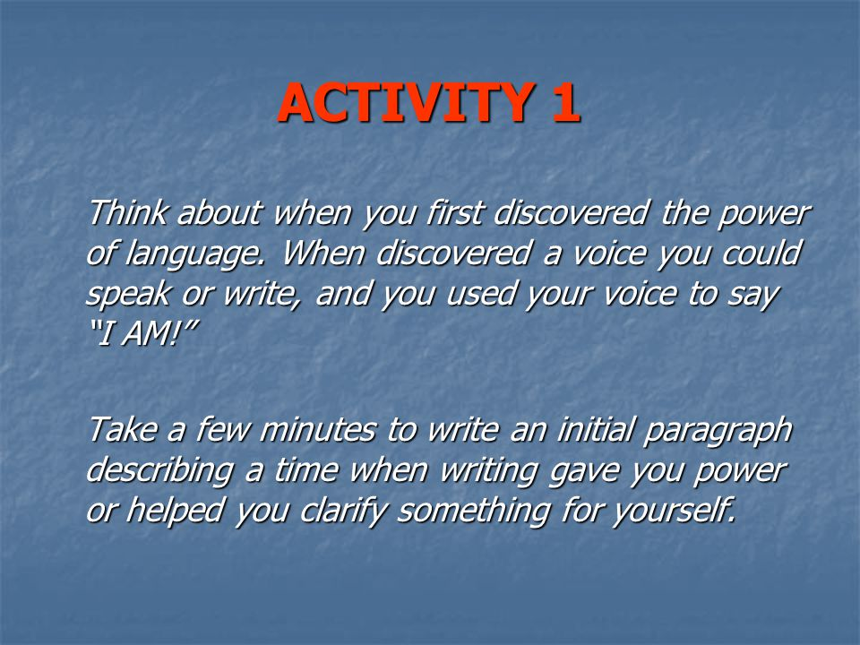 ACTIVITY 1 Think about when you first discovered the power of language.
