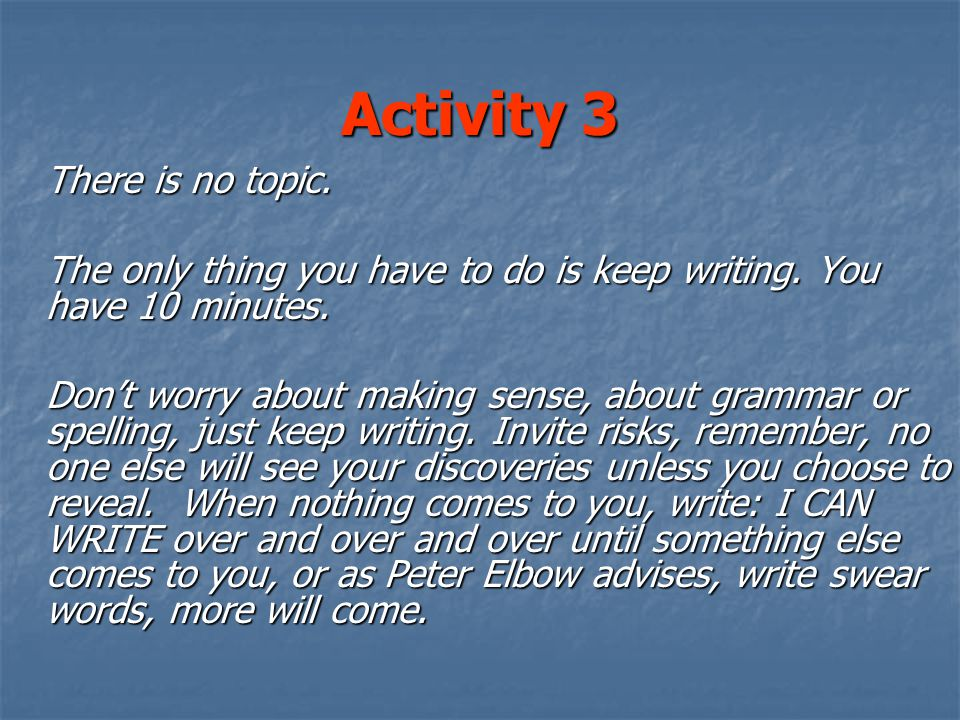 Activity 3 There is no topic. The only thing you have to do is keep writing.