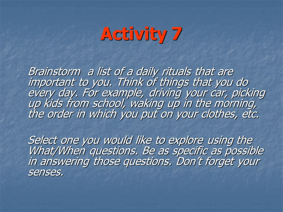 Activity 7 Brainstorm a list of a daily rituals that are important to you.