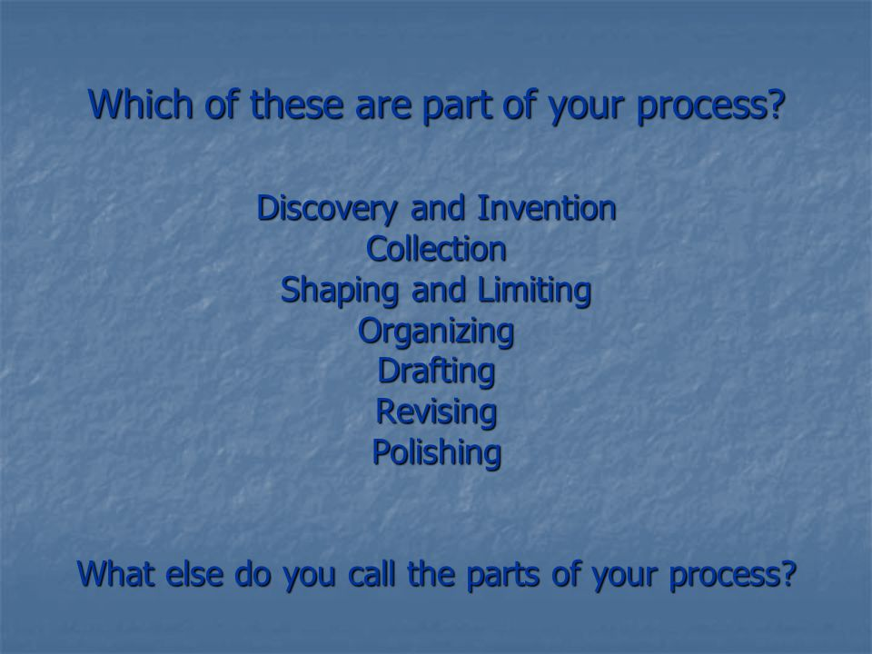 Which of these are part of your process.