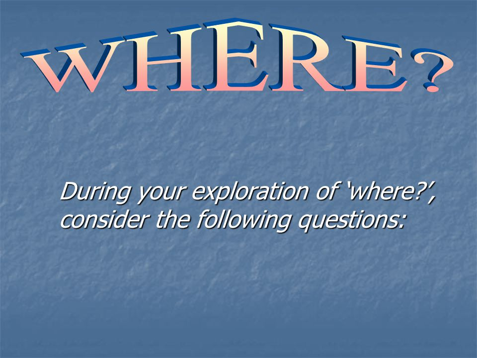 During your exploration of 'where ', consider the following questions: