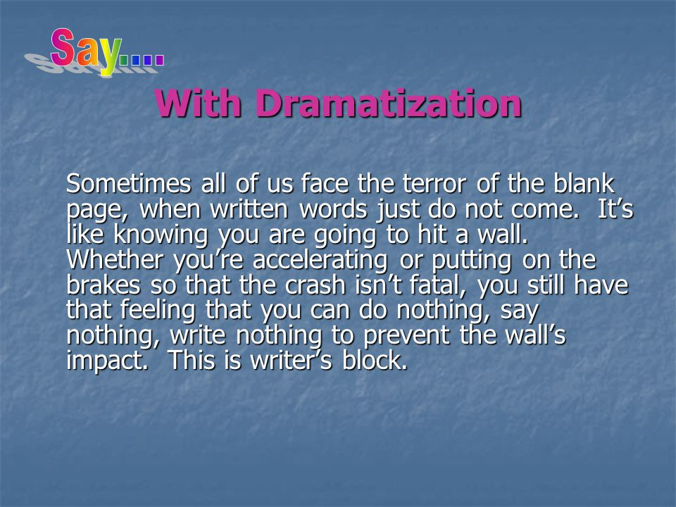 With Dramatization Sometimes all of us face the terror of the blank page, when written words just do not come.