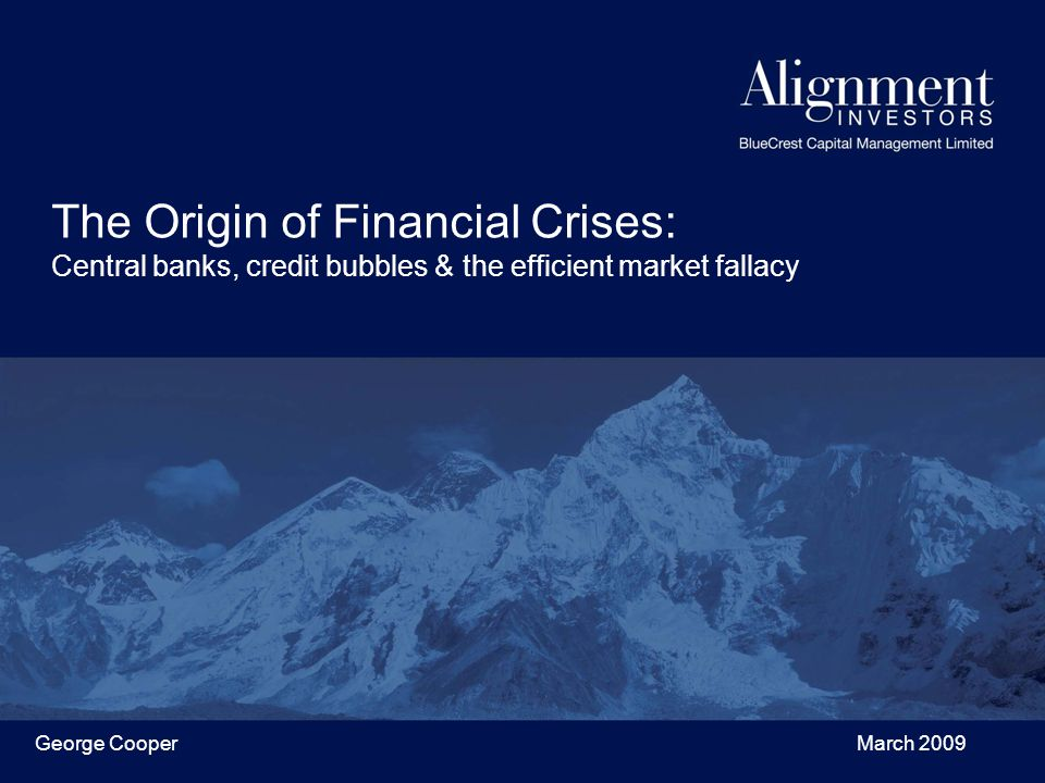 George Cooper March 2009 The Origin of Financial Crises: Central banks, credit bubbles & the efficient market fallacy