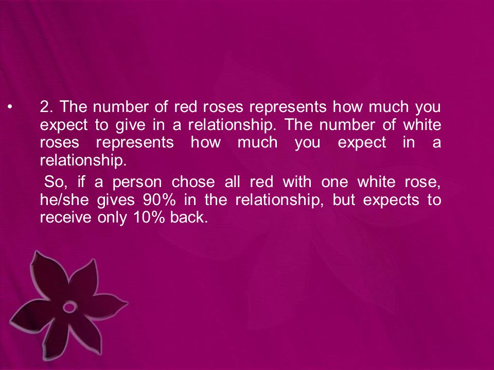 2. The number of red roses represents how much you expect to give in a relationship.