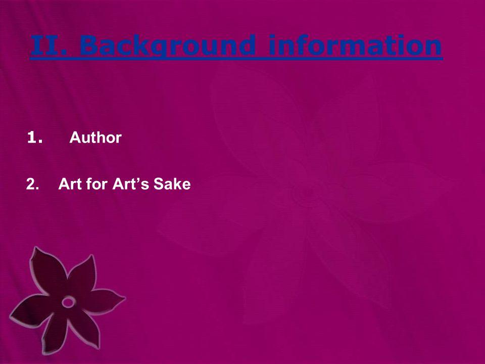 II. Background information 1. Author 2.Art for Art's Sake