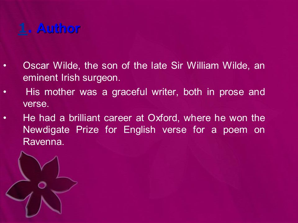 Author 1. Author Oscar Wilde, the son of the late Sir William Wilde, an eminent Irish surgeon. His mother was a graceful writer, both in prose and ver