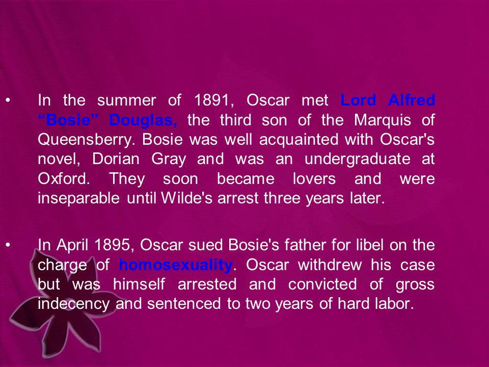 """In the summer of 1891, Oscar met Lord Alfred """"Bosie"""" Douglas, the third son of the Marquis of Queensberry. Bosie was well acquainted with Oscar's nove"""